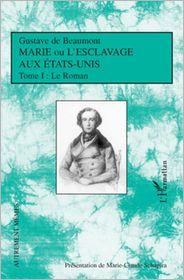 Gustave De Beaumont - Marie ou l'esclavage aux Etats-Unis Tome 1: Le Roman