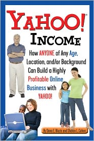 Sharon Cohen Dana Blazis - Yahoo Incom: How Anyone of Any Age, Location, and/or Background Can Build a Highly Profitable Online Business with Yahoo