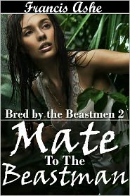 Francis Ashe - Mate to the Beast man (alpha male monster sex breeding erotica)