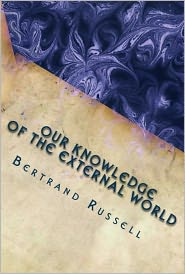Bertrand Russell - Our Knowledge of the External World (As a Field for Scientific Method in Philosophy)