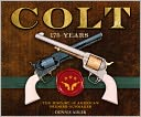Book Cover Image. Title: Colt:  175 Years, Author: Dennis Adler