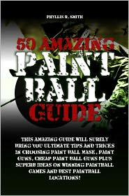Alexander McCall Smith - 50 Amazing Paint Ball Guide This Amazing Guide Will Surely Bring You Ultimate Tips And Tricks In Choosing Paint Ball Mask, Paint