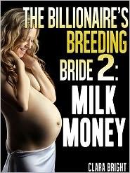 Clara Bright - The Billionaire's Breeding Bride 2: Milk Money
