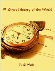 H. G. Wells - A Short History of the World (Illustrated)