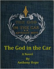 Anthony Hope - The God in the Car: A Novel