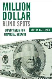 Gary W. Patterson - Million-Dollar Blind Spots: 20/20 Vision for Financial Growth