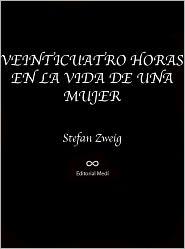 Stefan Zweig - VEINTICUATRO HORAS EN LA VIDA DE UNA MUJER