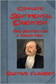 Flaubert, Gustave - Sentimental Education, The History of a Young Man, Complete by Gustave Flaubert (Author of Madame Bovary)