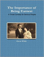 Oscar Wilde - The Importance of Being Earnest - A Trivial Comedy for Serious People