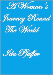 Ida Pfeiffer - A WOMAN'S JOURNEY ROUND THE WORLD