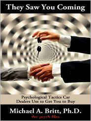 Ph.D. Michael A. Britt - They Saw You Coming: Psychological Techniques Dealers Use to Get You to Buy
