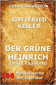 Gottfried Keller - Der grüne Heinrich (Erste Fassung)
