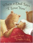 When a Dad Says &quot;I Love You&quot; by Douglas Wood: Book Cover