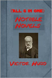 Victor Hugo - Notable Novels of Victor Hugo (All 6 in One Volume) - The Last Day of a Condemned Man, The Hunchback of Notre-Dame (Notre-Dame d