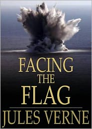 BDP (Editor) Jules Verne - Facing the Flag: A Fiction and Literature Classic By Jules Verne! AAA+++