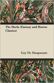 Maupassant, Guy de - The Horla (Fantasy and Horror Classics)