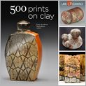 Book Cover Image. Title: 500 Prints on Clay:  An Inspiring Collection of Image Transfer Work, Author: by Lark Crafts