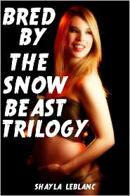 Shayla Leblanc - Bred By The Snow Beast -- The Trilogy (Beast Monster Breeding Erotica)