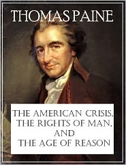 Thomas Paine - The American Crisis, Rights of Man, and The Age of Reason