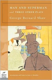 John A. Bertolini (Introduction) George Bernard Shaw - Man and Superman and Three Other Plays (Barnes & Noble Classics Series)