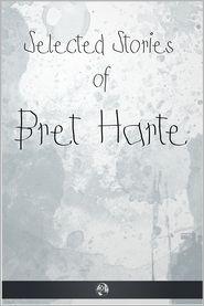 Francis Brett Harte - Selected Stories of Bret Harte