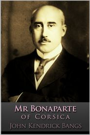 John Kendrick Bangs - Mr Bonaparte of Corsica