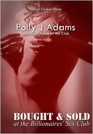 Polly J Adams - Bought and Sold at the Billionaires' Sex Club (billionaire bdsm and spanking erotica)