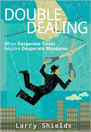 Larry Shields - Double Dealing: When Desperate Times Require Desperate Measures