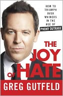 Book Cover Image. Title: The Joy of Hate:  How to Triumph over Whiners in the Age of Phony Outrage, Author: Greg Gutfeld