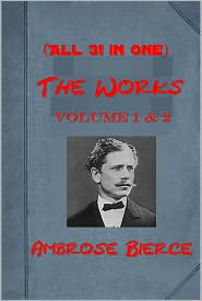 Ambrose Bierce - Works of Ambrose Bierce (All 31 in One) - ASHES OF THE BEACON, THE LAND BEYOND THE BLOW, FOR THE AHKOOND, JOHN SMITH, LIBERATOR,