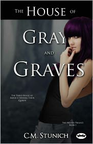 C.M. Stunich - The House of Gray and Graves