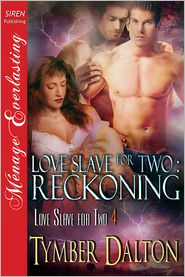 Tymber Dalton - Love Slave for Two: Reckoning