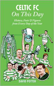 David Potter - Celtic FC On This Day: History, Facts & Figures from Every Day of the Year