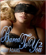 Abby Adams - Bared To You - BDSM Male Dominance Female Submission XXX Menage Erotica