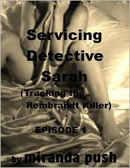 Miranda Push - Servicing Detective Sarah (Tracking the Rembrandt Killer_