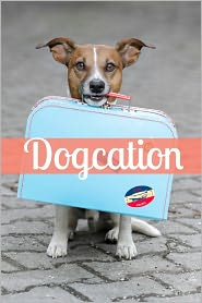 BookCaps - Dogcation: How (and Where) to Take Your Dog on a Vacation