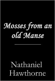 Nathaniel Hawthorne - Mosses from an old Manse