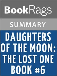 BookRags - Daughters of the Moon: The Lost One - Book #6 by Lynne Ewing l Summary & Study Guide