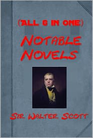 Sir Walter Scott - Notable Novels of Sir Walter Scott (All 6 in One) - Ivanhoe, Rob Roy, The Lady of the Lake, Waverley, The Heart of Midlothian, T
