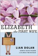 Elizabeth the First Wife by Lian Dolan: Book Cover