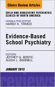 Jeffrey Q. Bostic  Alexa L. Bagnell - Evidence-Based School Psychiatry, An Issue of Child and Adolescent Psychiatric Clinics of North America