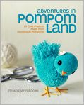 Book Cover Image. Title: Adventures in Pompom Land:  25 Cute Projects Made from Handmade Pompoms, Author: by Myko Diann Bocek