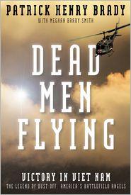 Meghan Brady Smith  General Patrick Henry Brady - Dead Men Flying: Victory in Viet Nam   The Legend of Dust off: America's Battlefield Angels