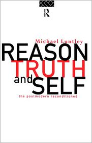 Michael Luntley - Reason, Truth and Self