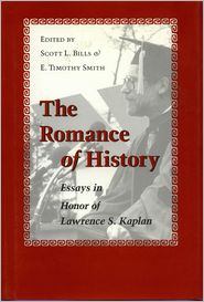 Scott L Bills  E Timothy Smith - The Romance of History: Essays in Honor of Lawrence S. Kaplan