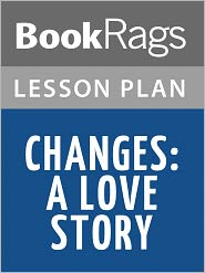 BookRags - Changes: A Love Story Lesson Plans