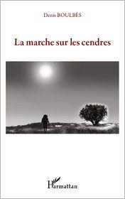 Denis Boulbès - La marche sur les cendres