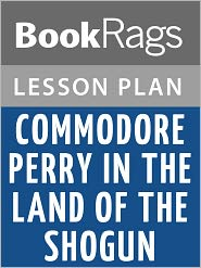 BookRags - Commodore Perry: In the Land of the Shogun Lesson Plans