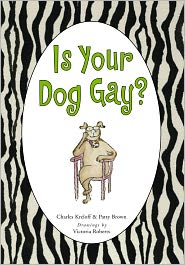 Patty Brown, Victoria Roberts  Charles Kreloff - Is Your Dog Gay?
