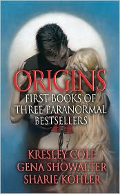 Kresley Cole, Sharie Kohler  Gena Showalter - Origins: First Books of Three Paranormal Bestsellers: Cole, Showalter, Kohler: A Hunger Like No Other, Awaken Me Darkly, Marked by Moonlight, with excerpts from their three latest novels!